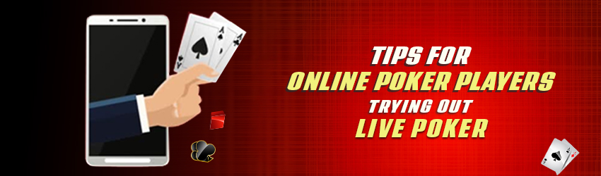 Tips for Online Poker Players Trying Out Live Poker