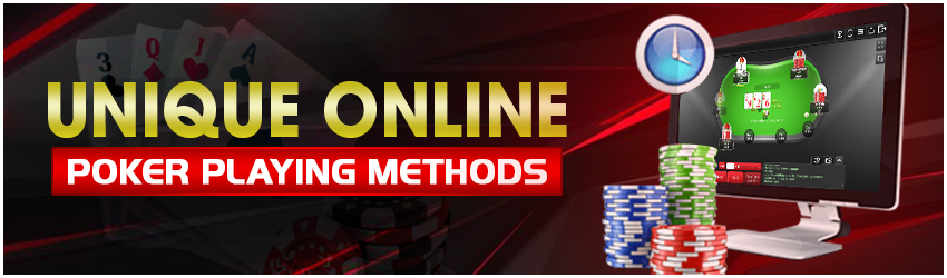 Unique Online Poker Playing Methods