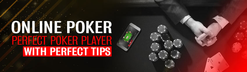 Online Poker – Perfect Poker Player with Perfect Tips