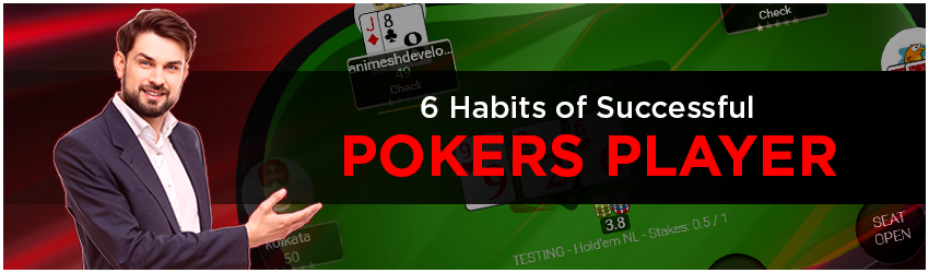 6 Habits of Successful Pokers Player