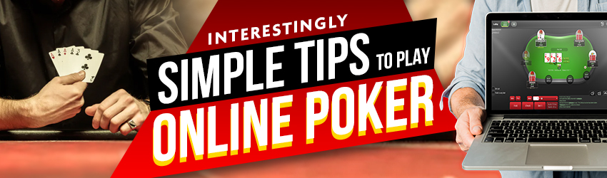 Interestingly Simple Tips to Play Online Poker
