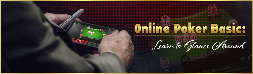 Online Poker Basic: Learn to Glance Around