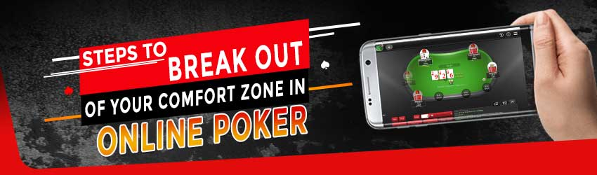 Steps to Break Out of Your Comfort Zone in Online Poker