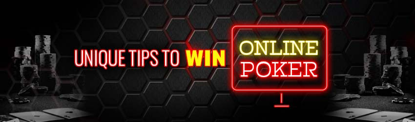 Unique Tips to Win Online Poker