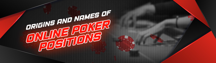 Origins and Names of Online Poker Positions