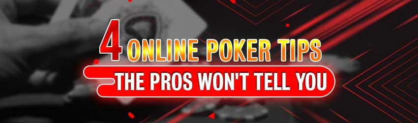4 Online Poker Tips The Pros Won't Tell You
