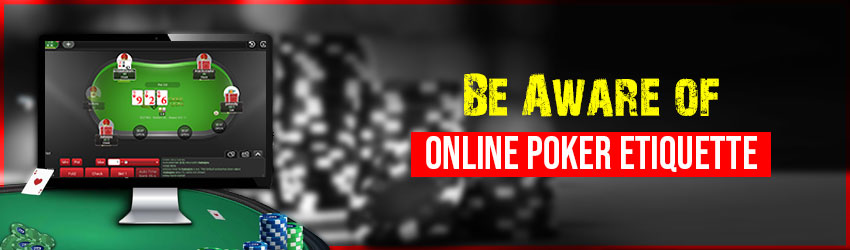 Be Aware of Online Poker Etiquette