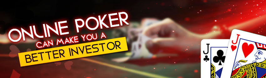 Online Poker Can Make You a Better Investor