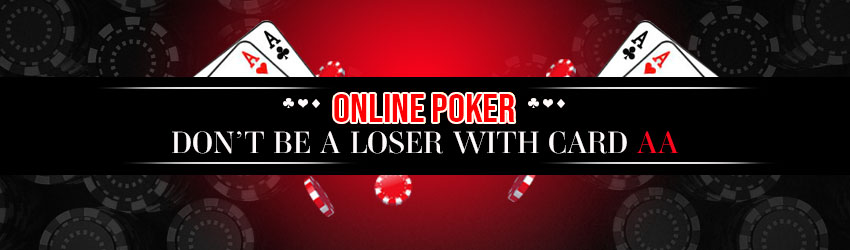 Online Poker – Don't Be a Loser with Card AA