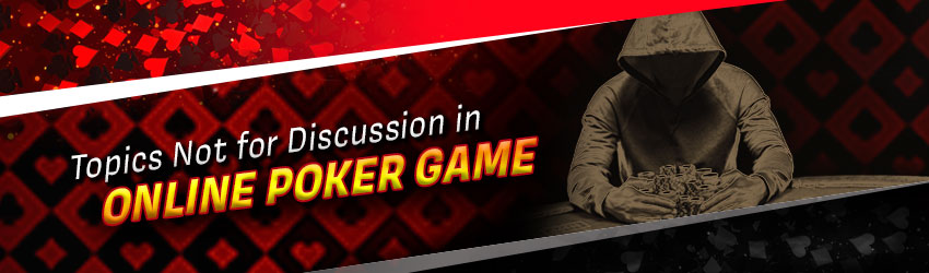 Topics Not for Discussion in Online Poker Game