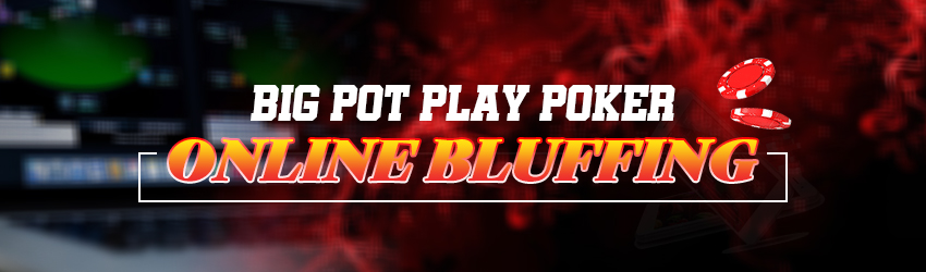 Big Pot Play Poker Online Bluffing