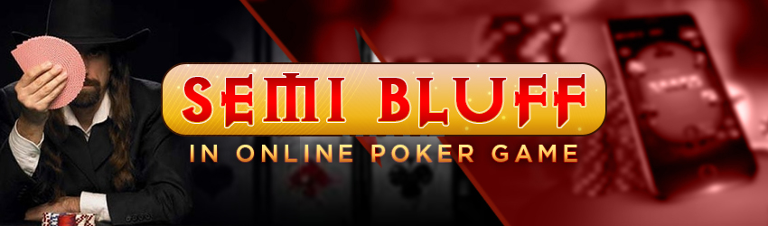Semi Bluff in Online Poker Game