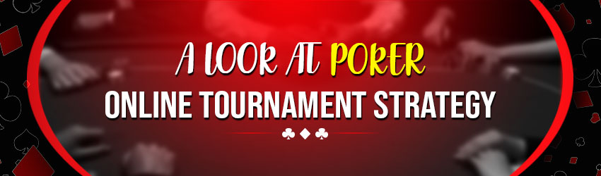 A Look at Poker online Tournament Strategy