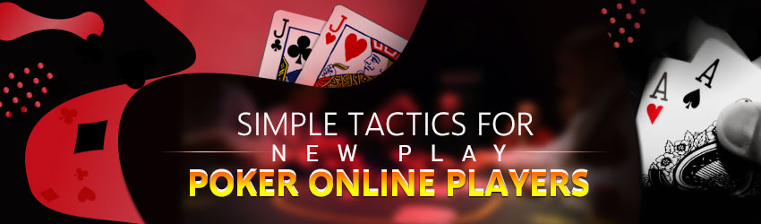 Simple Tactics for New Poker Online Players