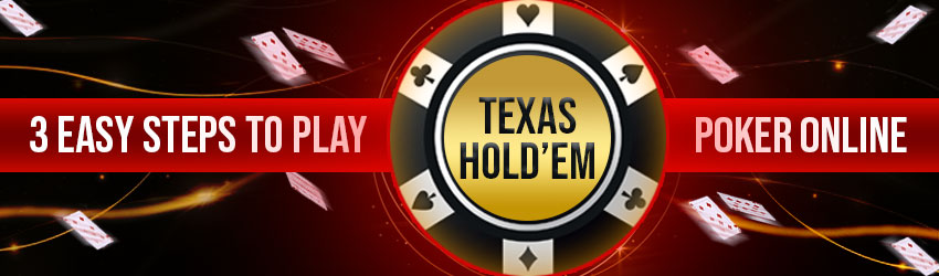 3 Easy Steps to Play Texas Hold'em Poker Online
