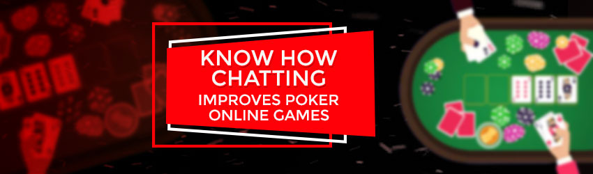 Know how Chatting Improves Poker Online Games