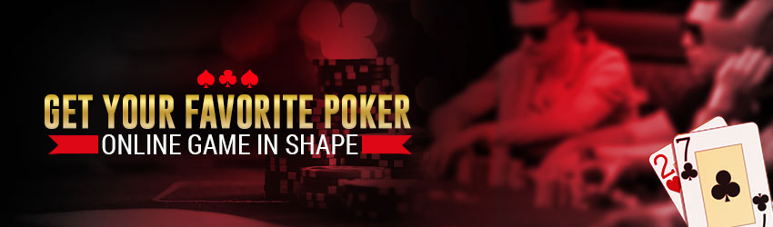 Get your Favorite Poker Online Game in Shape