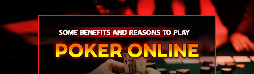 Some Benefits and Reasons to Play Poker Online