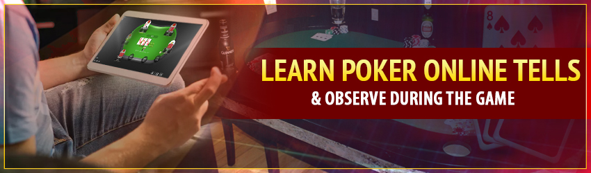 Learn Poker Online Tells & Observe During the Game