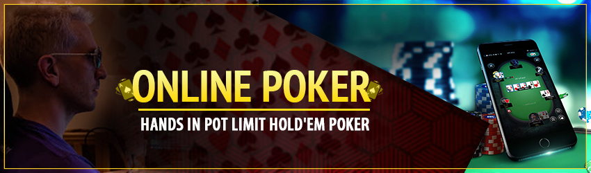 Online Poker – Hands in Pot Limit Hold'em Poker