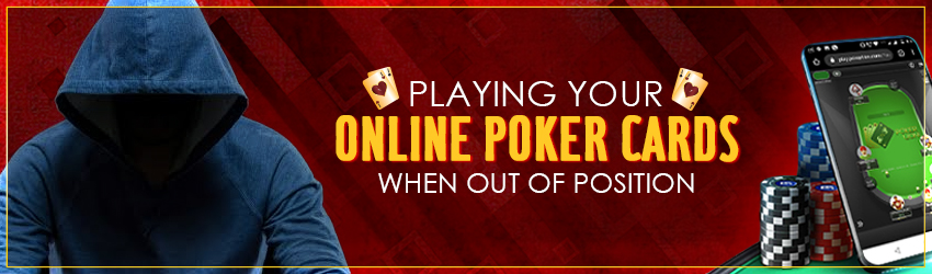 Playing your Online Poker Cards When Out of Position