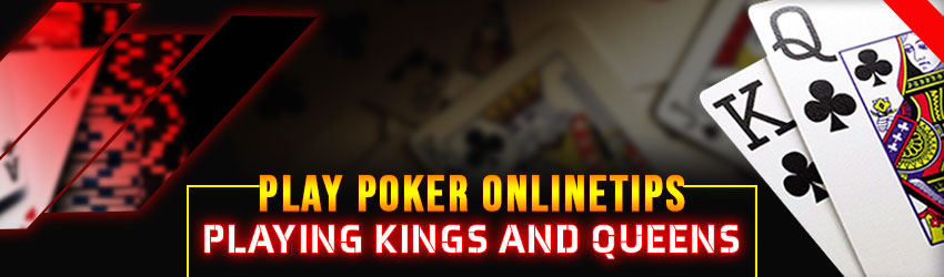 Play Poker Online Tips – Playing Kings and Queens