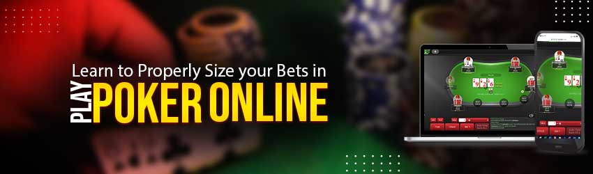 Learn to Properly Size your Bets in Play Poker Online