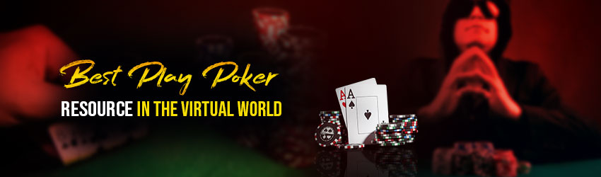 Best Play Poker Resource in the Virtual World