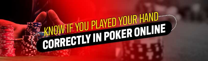 Know If You Played Your Hand Correctly IN Poker Online
