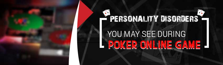 Personality Disorders Seen During Poker Online Game