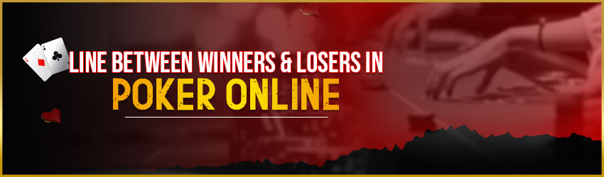 Line between Winners & Losers in Poker Online