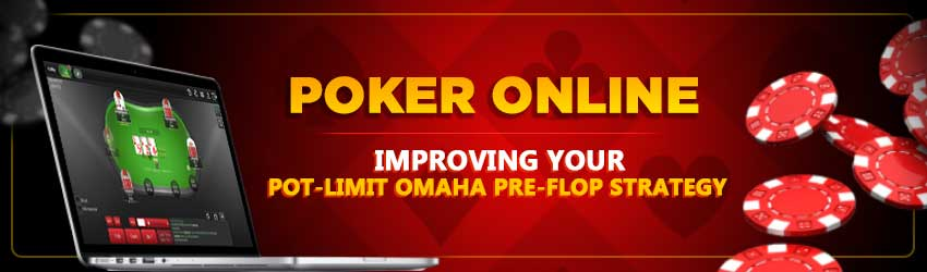 Poker Online – Improving Your Pot-Limit Omaha Pre-Flop Strategy