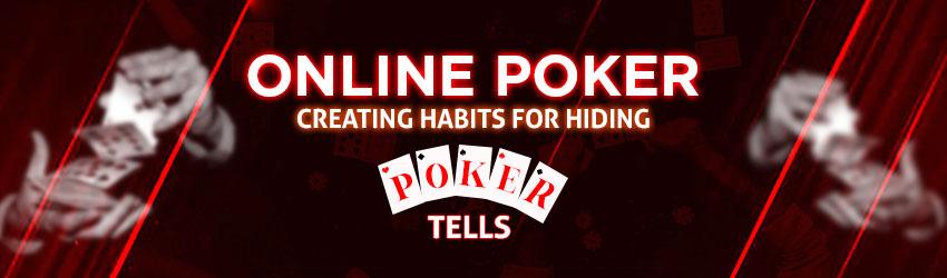 Online Poker – Creating Habits for Hiding Poker Tells