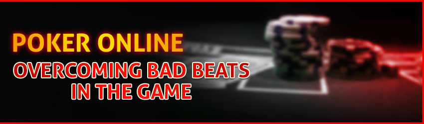 Poker Online – Overcoming Bad Beats in the Game