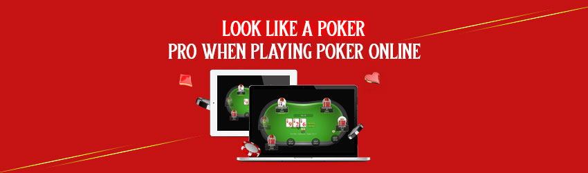 Look Like A Poker Pro When Playing Poker Online