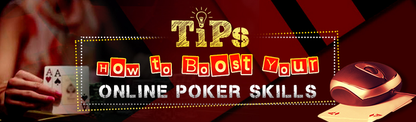 Tips on How to Boost Your Online Poker Skills