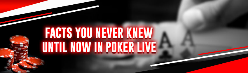 Facts You Never Knew Until Now in Poker live