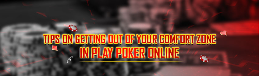 Tips On Getting out of your comfort zone In Play Poker Online