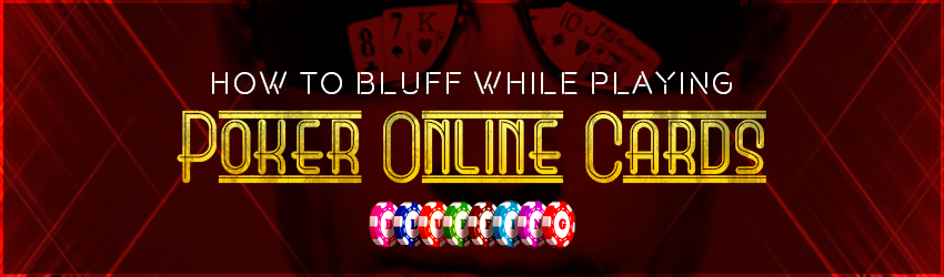 How to Bluff While Playing Poker Online Cards