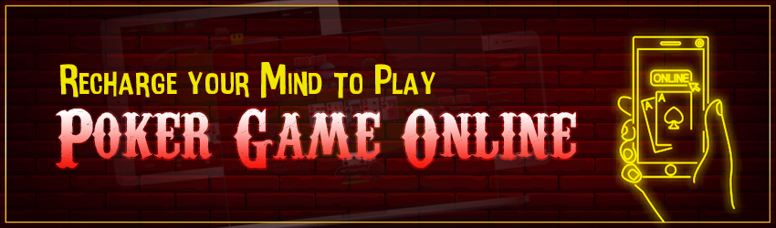 Recharge your Mind to Play Poker Game Online