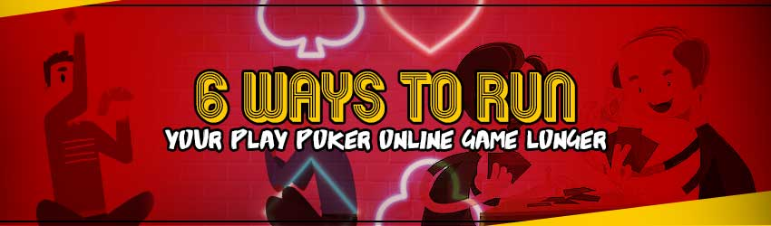 6 Ways to Run your Poker Online Game Longer