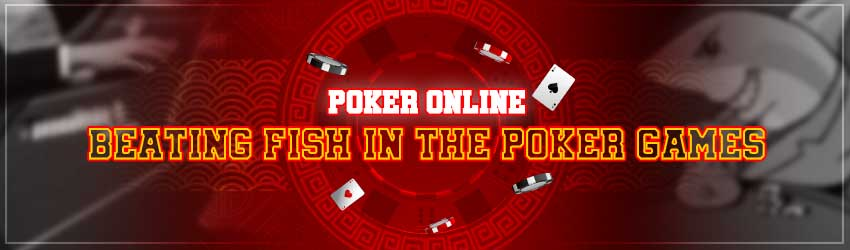 Poker Online – Beating Fish in the Poker Games