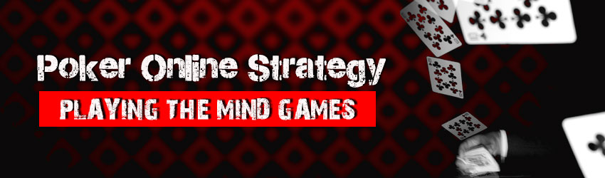 Poker Online Strategy – Playing the Mind Games