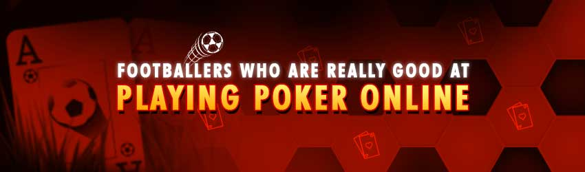 Footballers who are Really Good at Poker Online