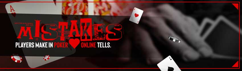 Mistakes Players make in Poker Online Tells