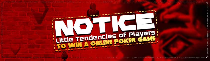 Notice Little Tendencies of Players to Win a online poker Game