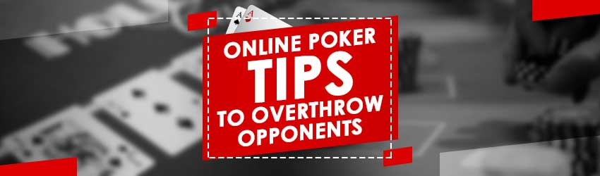 Online Poker Tips to Overthrow Opponents