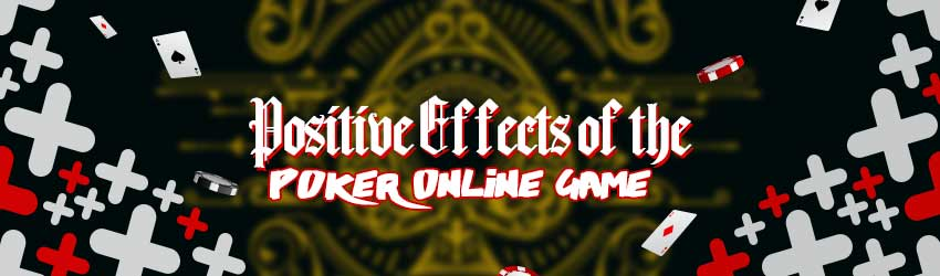 Positive Effects of the  Poker Online Game