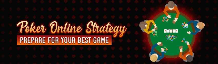 Poker Online Strategy – Prepare for Your Best Game