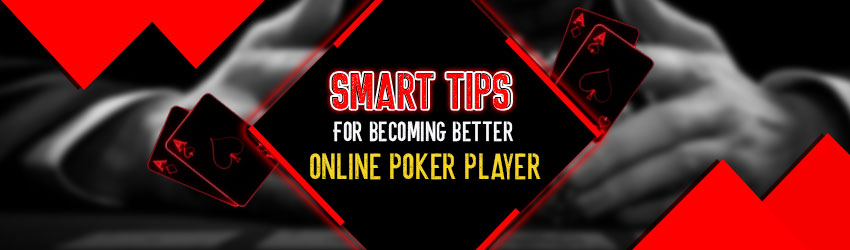 Smart Tips for becoming better Online Poker Player